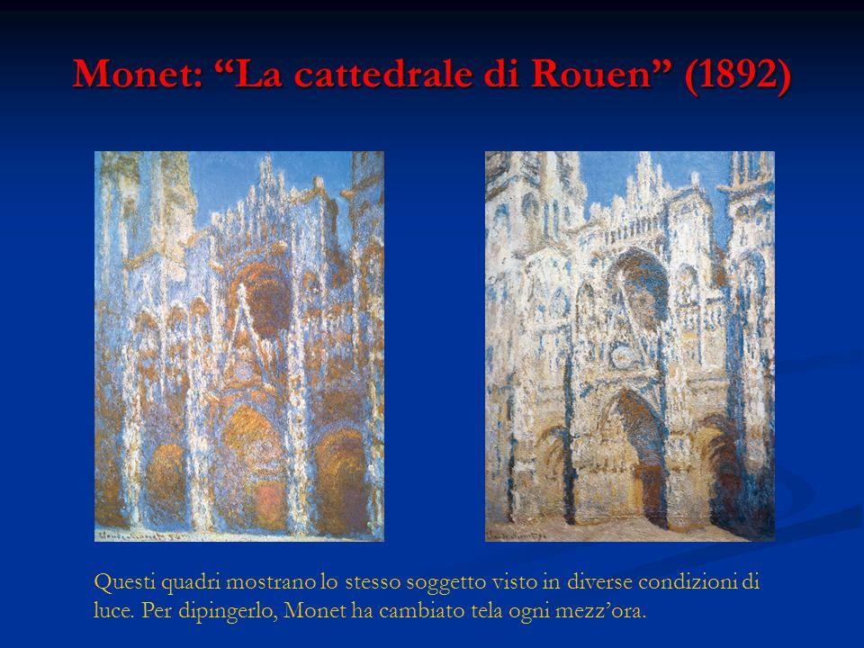 Monet: La cattedrale di Rouen (1892) Questi quadri mostrano lo stesso soggetto visto in diverse condizioni di luce. Per dipingerlo, Monet ha cambiato