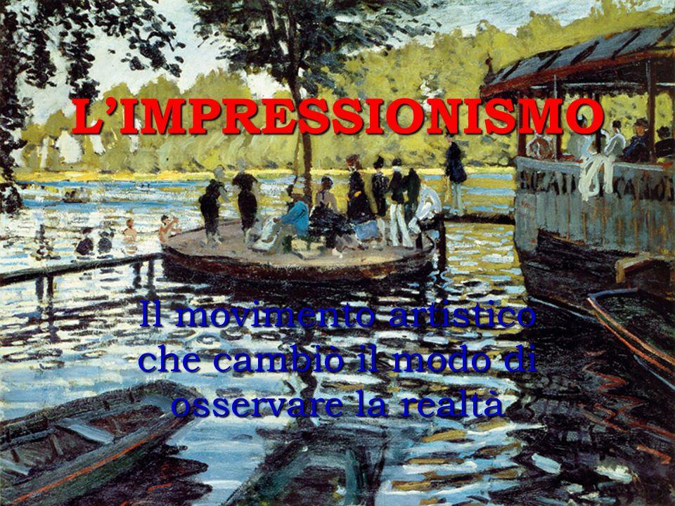 LIMPRESSIONISMO Il movimento artistico che cambiò il modo di osservare la realtà