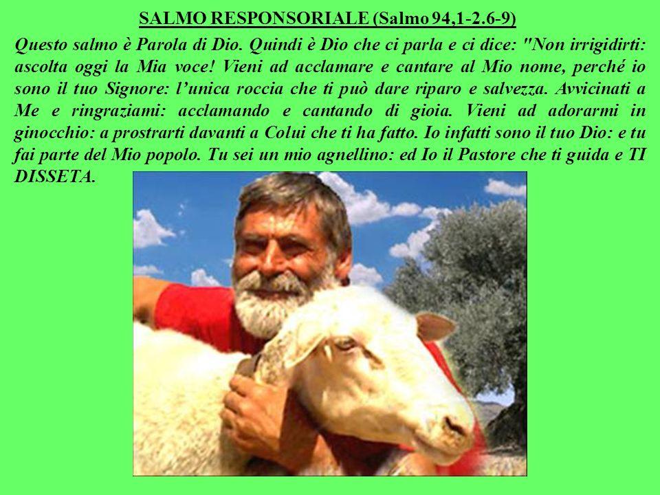 SALMO RESPONSORIALE (Salmo 94,1-2.6-9) Questo salmo è Parola di Dio.