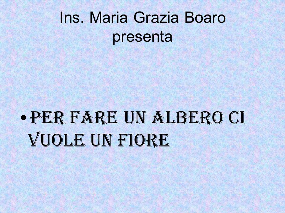 Ins. Maria Grazia Boaro presenta PER FARE UN ALBERO CI VUOLE UN FIORE