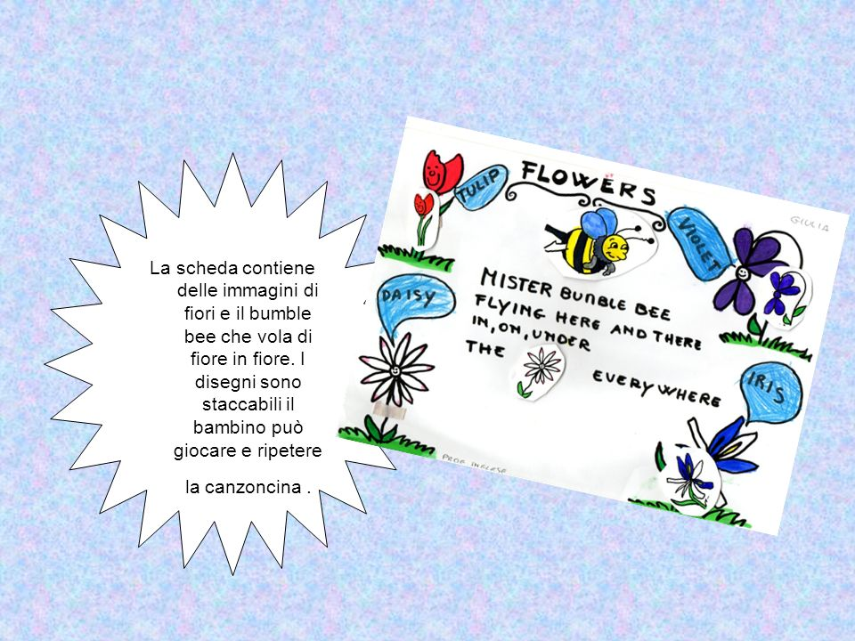 La scheda contiene delle immagini di fiori e il bumble bee che vola di fiore in fiore. I disegni sono staccabili il bambino può giocare e ripetere la