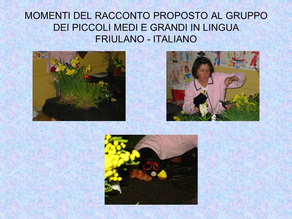 MOMENTI DEL RACCONTO PROPOSTO AL GRUPPO DEI PICCOLI MEDI E GRANDI IN LINGUA FRIULANO - ITALIANO
