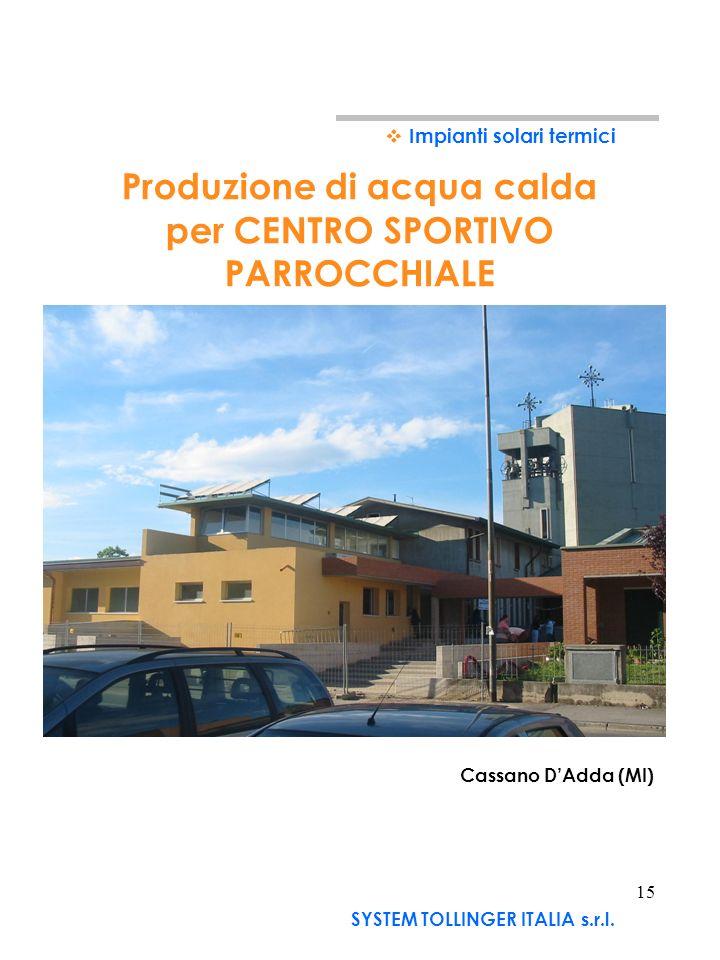 14 Casiglione DAdda (LO) Impianti solari termici SYSTEM TOLLINGER ITALIA s.r.l. Esempio di riscaldamento di acqua sanitaria per SCUOLA con smaltimento