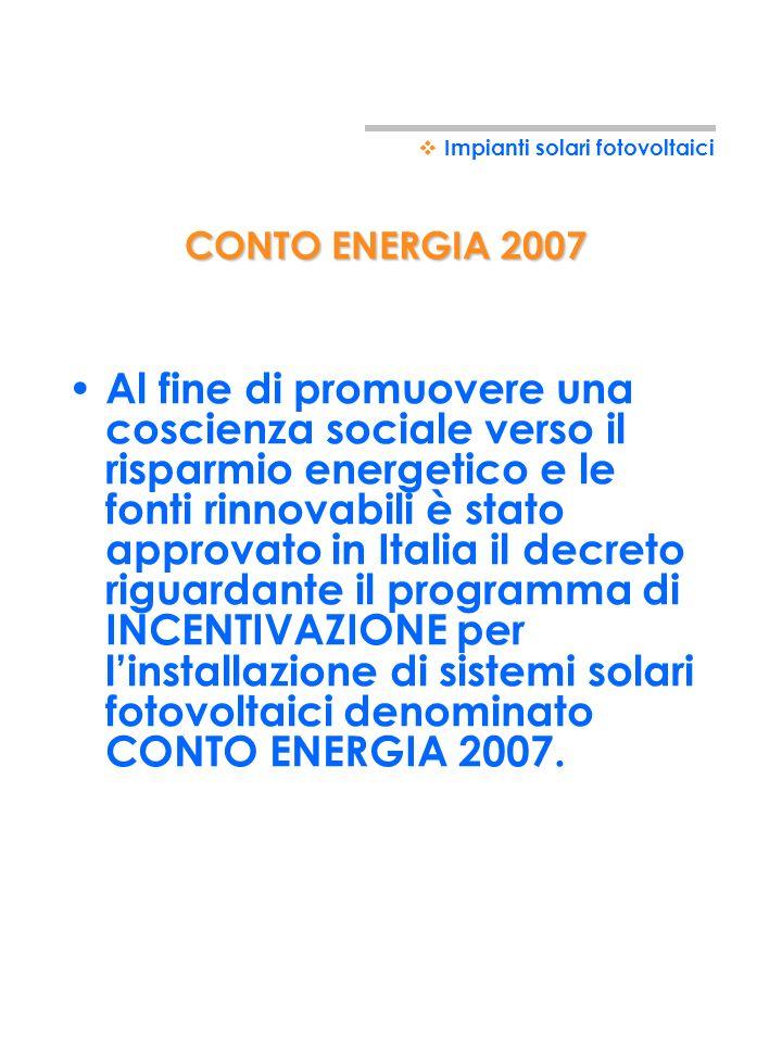 SISTEMA DI INCENTIVI PER IMPIANTI FOTOVOLTAICI CONTO ENERGIA 2007 Impianti solari fotovoltaici