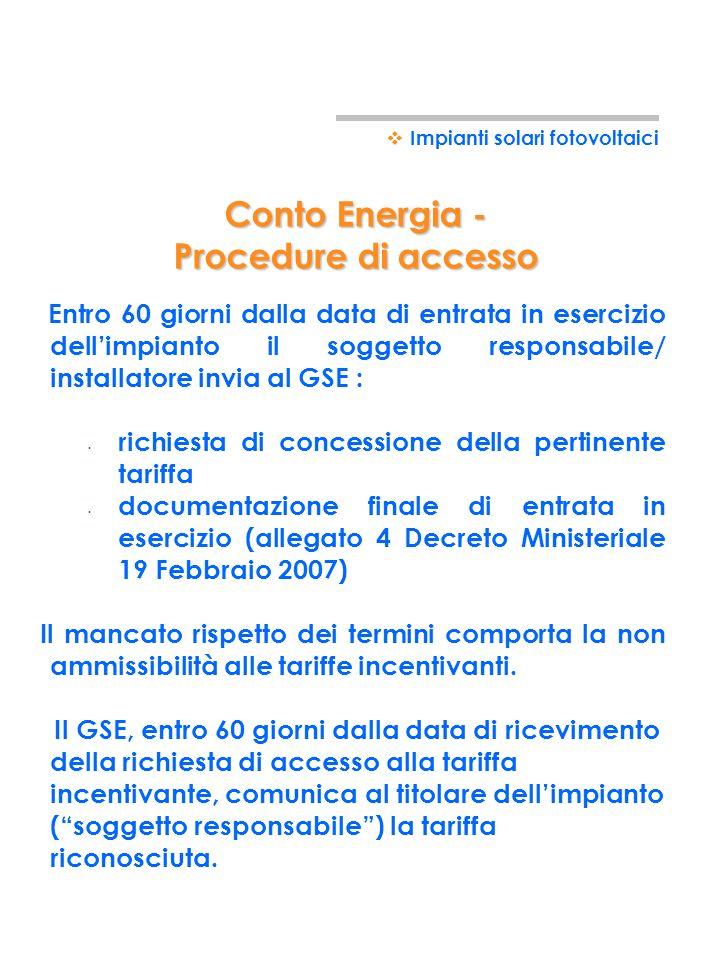 Conto Energia - Procedure di accesso Impianti solari fotovoltaici Presentazione progetto preliminare allEnel Installazione impianto e presentazione pr