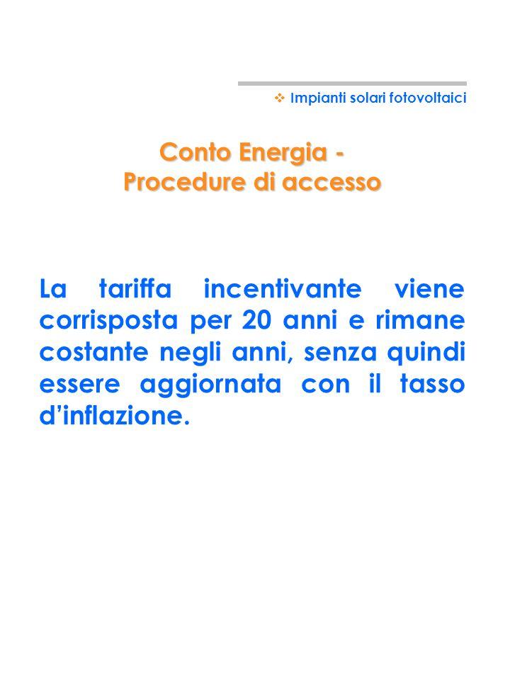 Conto Energia - Procedure di accesso Impianti solari fotovoltaici Entro 60 giorni dalla data di entrata in esercizio dellimpianto il soggetto responsa