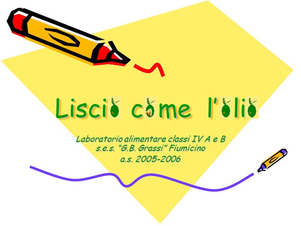 Lisci c me l li Laboratorio alimentare classi IV A e B s.e.s. G.B. Grassi Fiumicino a.s. 2005-2006