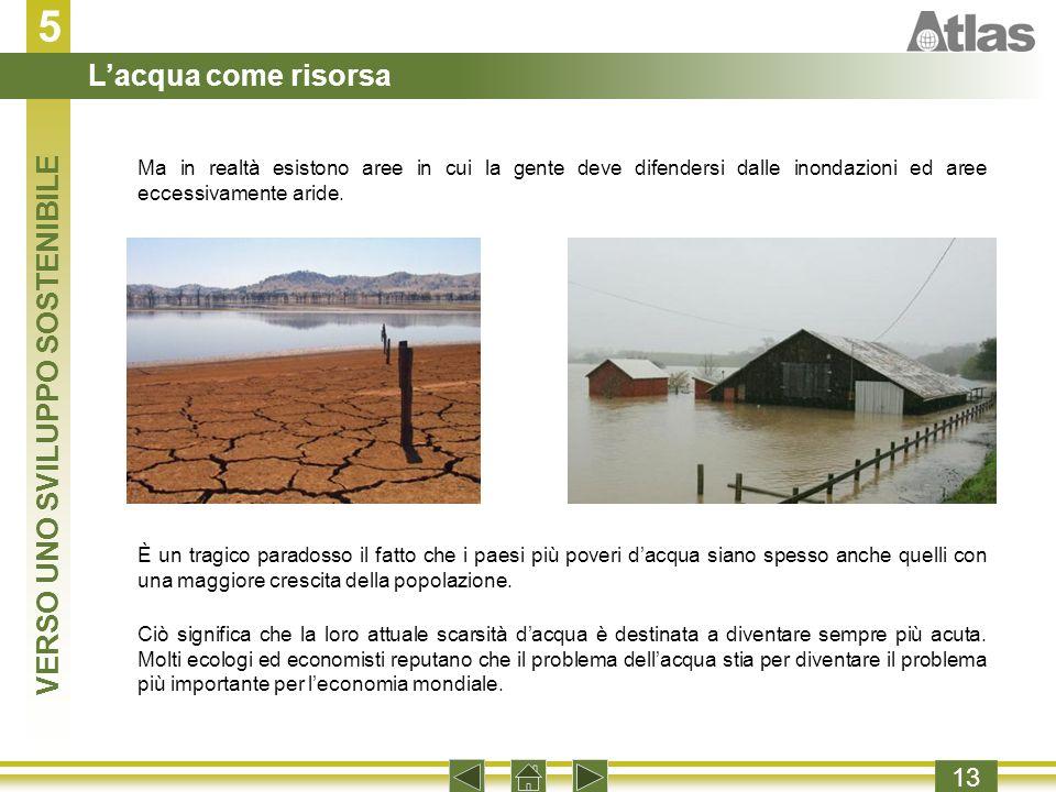5 13 Ma in realtà esistono aree in cui la gente deve difendersi dalle inondazioni ed aree eccessivamente aride.