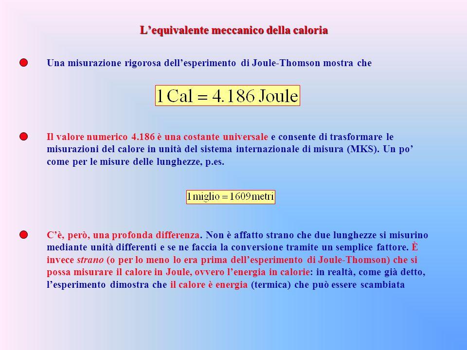 Una misurazione rigorosa dellesperimento di Joule-Thomson mostra che Il valore numerico 4.186 è una costante universale e consente di trasformare le misurazioni del calore in unità del sistema internazionale di misura (MKS).