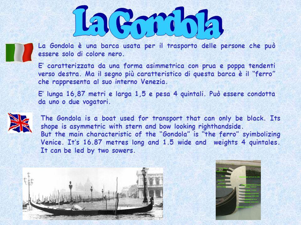 La Gondola è una barca usata per il trasporto delle persone che può essere solo di colore nero. E caratterizzata da una forma asimmetrica con prua e p
