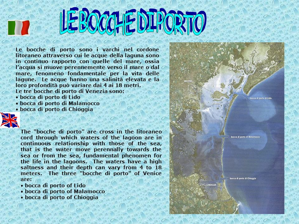 Le bocche di porto sono i varchi nel cordone litoraneo attraverso cui le acque della laguna sono in continuo rapporto con quelle del mare, ossia lacqu