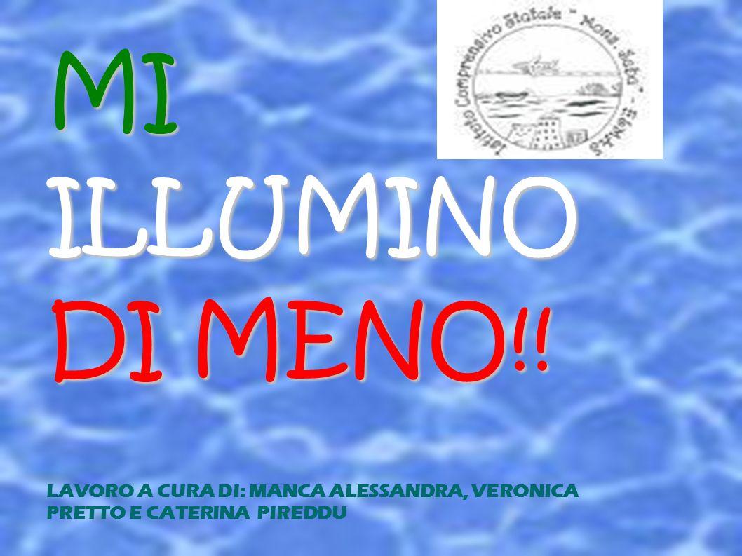 MIILLUMINO DI MENO!! LAVORO A CURA DI: MANCA ALESSANDRA, VERONICA PRETTO E CATERINA PIREDDU