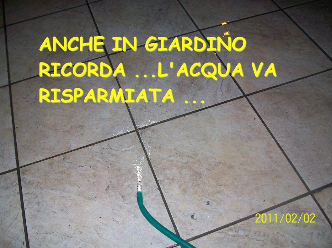 ANCHE IN GIARDINO RICORDA...L'ACQUA VA RISPARMIATA...