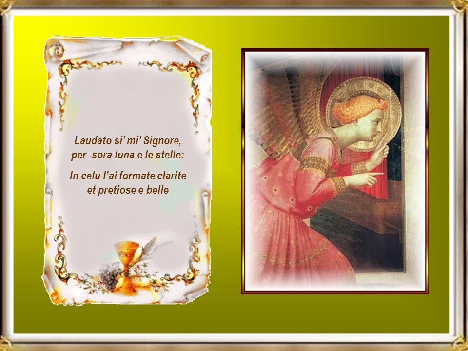 Laudato si mi Signore, per sora luna e le stelle: In celu lai formate clarite et pretiose e belle