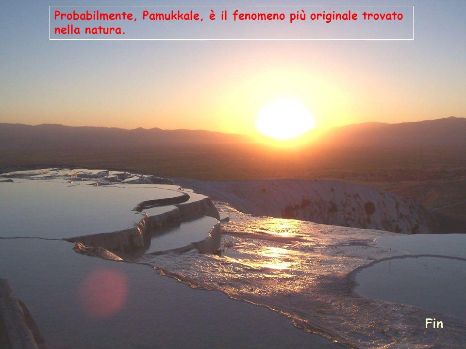 Fin Probabilmente, Pamukkale, è il fenomeno più originale trovato nella natura.