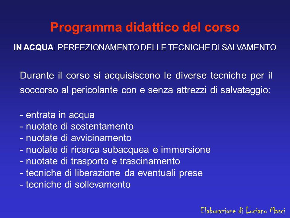Programma didattico del corso IN ACQUA: PERFEZIONAMENTO DELLE TECNICHE DI SALVAMENTO Durante il corso si acquisiscono le diverse tecniche per il socco