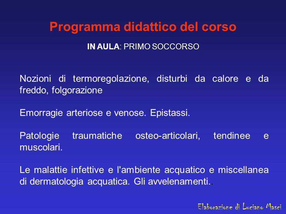 Programma didattico del corso IN AULA: PRIMO SOCCORSO Nozioni di termoregolazione, disturbi da calore e da freddo, folgorazione Emorragie arteriose e