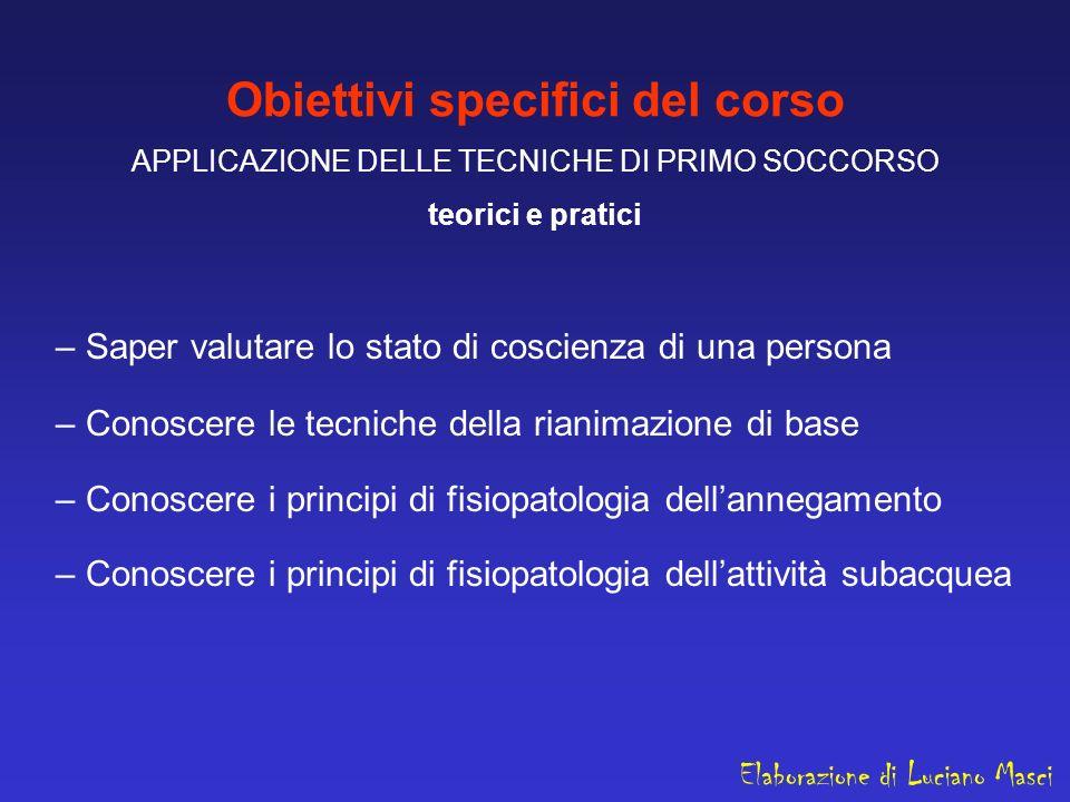 Obiettivi specifici del corso APPLICAZIONE DELLE TECNICHE DI PRIMO SOCCORSO teorici e pratici – Saper valutare lo stato di coscienza di una persona –