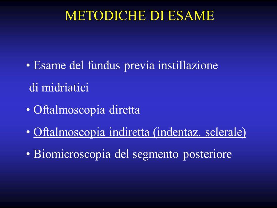 METODICHE DI ESAME Esame del fundus previa instillazione di midriatici Oftalmoscopia diretta Oftalmoscopia indiretta (indentaz.