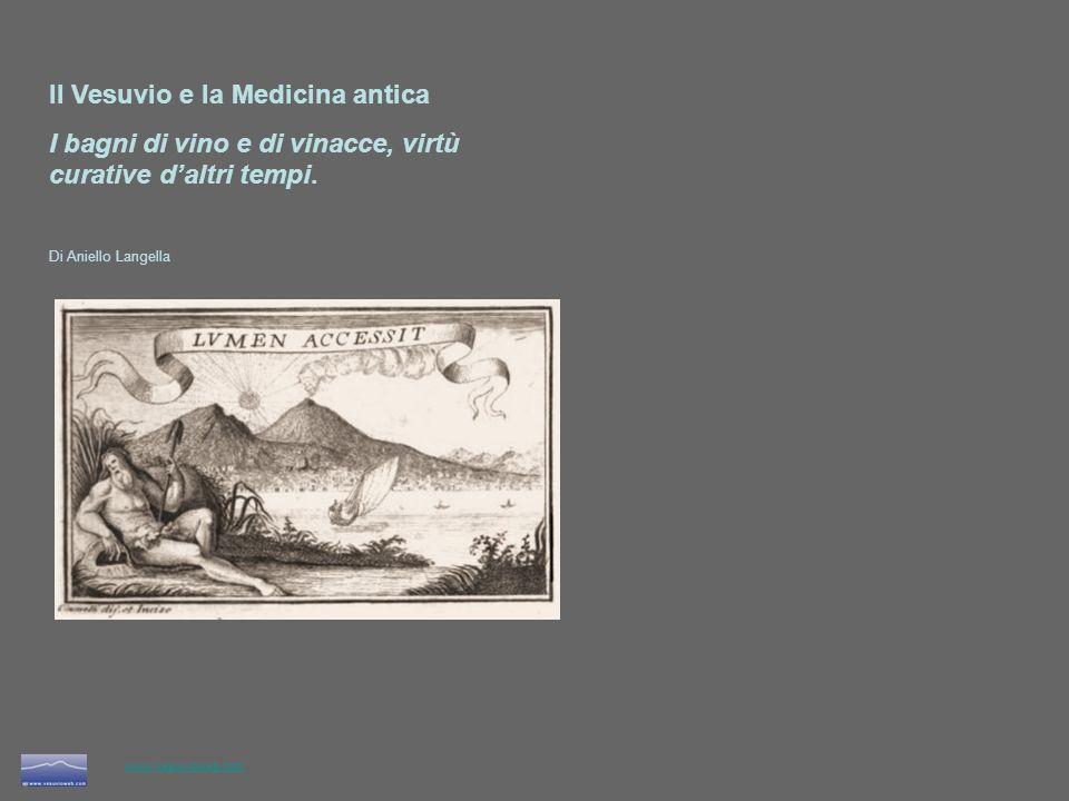 www.vesuvioweb.com Il Vesuvio e la Medicina antica I bagni di vino e di vinacce, virtù curative daltri tempi. Di Aniello Langella