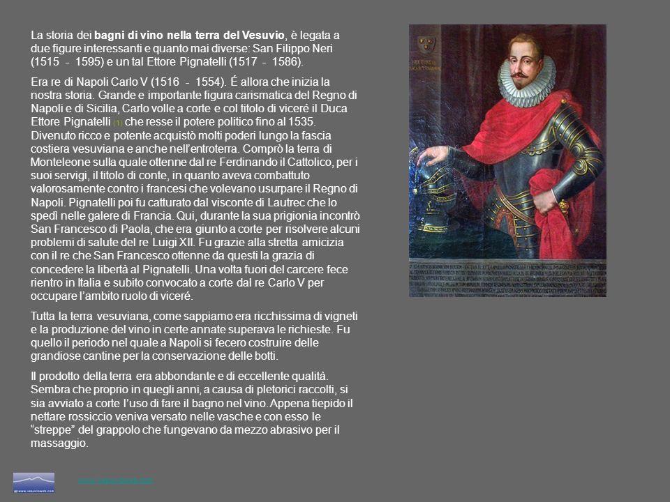 www.vesuvioweb.com La storia dei bagni di vino nella terra del Vesuvio, è legata a due figure interessanti e quanto mai diverse: San Filippo Neri (151