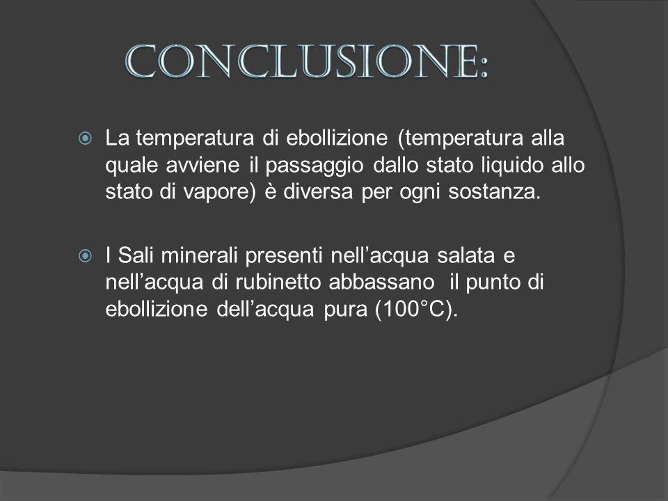 La temperatura di ebollizione (temperatura alla quale avviene il passaggio dallo stato liquido allo stato di vapore) è diversa per ogni sostanza. I Sa