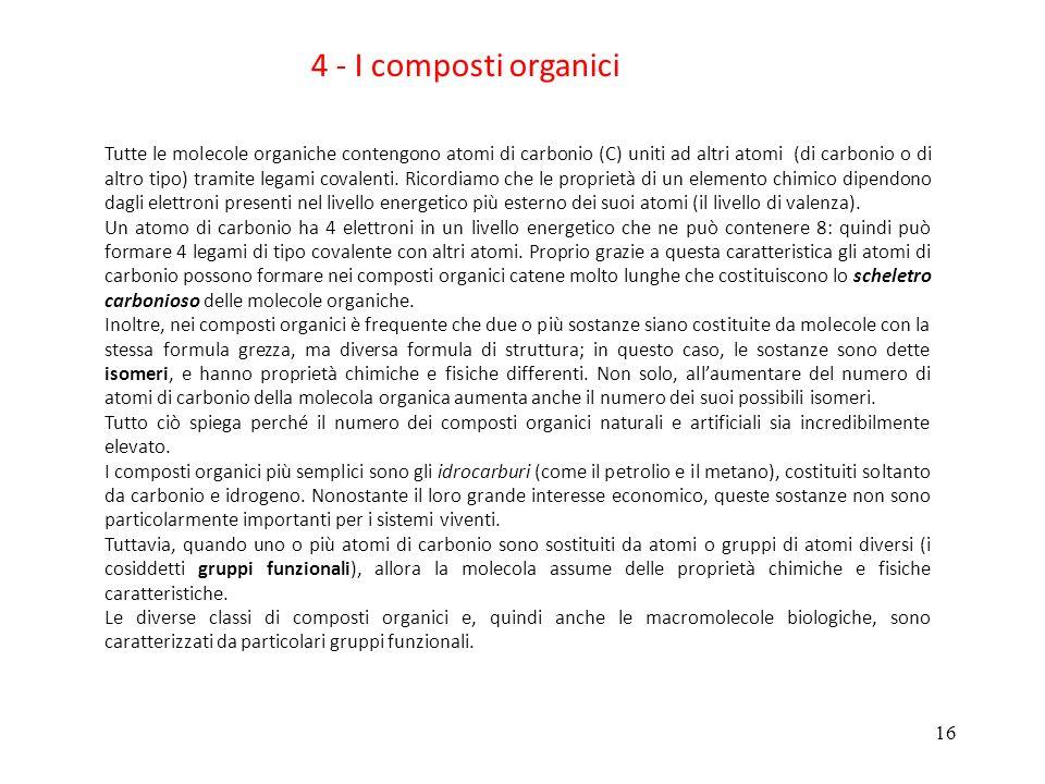 16 4 - I composti organici Tutte le molecole organiche contengono atomi di carbonio (C) uniti ad altri atomi (di carbonio o di altro tipo) tramite legami covalenti.
