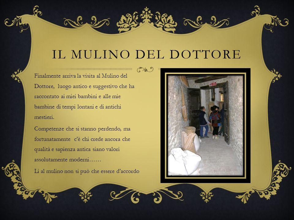 Finalmente arriva la visita al Mulino del Dottore, luogo antico e suggestivo che ha raccontato ai miei bambini e alle mie bambine di tempi lontani e d