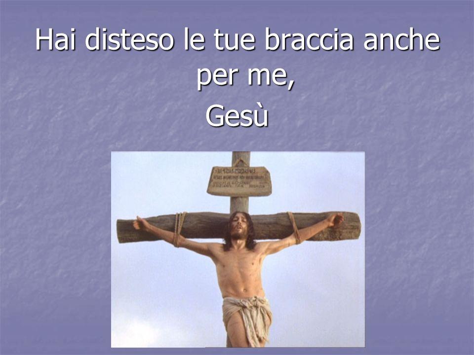 Hai disteso le tue braccia anche per me, Gesù