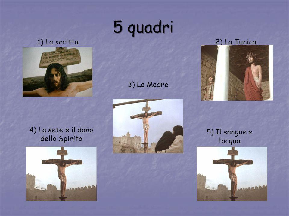 1) La scritta 2) La Tunica 3) La Madre 4) La sete e il dono dello Spirito 5) Il sangue e lacqua 5 quadri