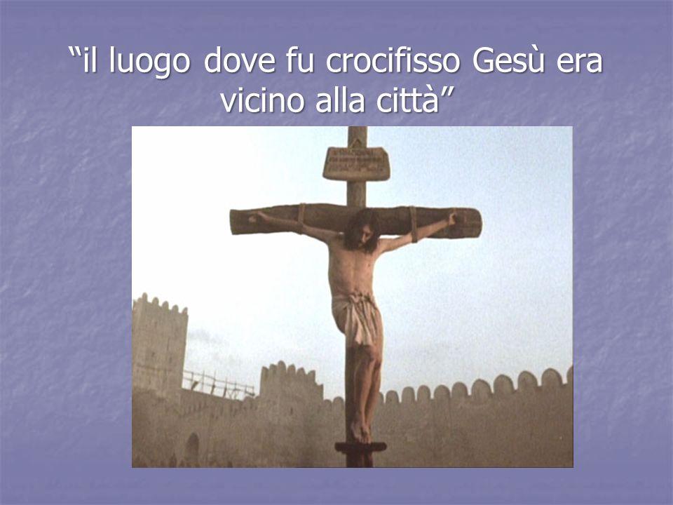 il luogo dove fu crocifisso Gesù era vicino alla città