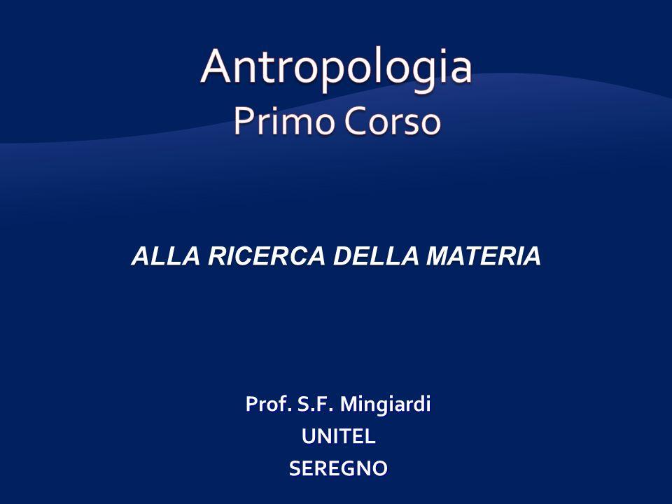 ALLA RICERCA DELLA MATERIA Prof. S.F. Mingiardi UNITELSEREGNO