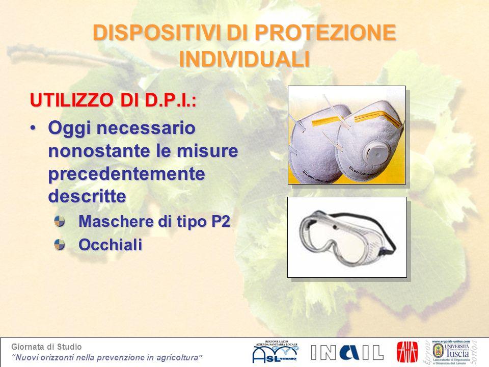 Giornata di Studio Nuovi orizzonti nella prevenzione in agricoltura DISPOSITIVI DI PROTEZIONE INDIVIDUALI UTILIZZO DI D.P.I.: Oggi necessario nonostan