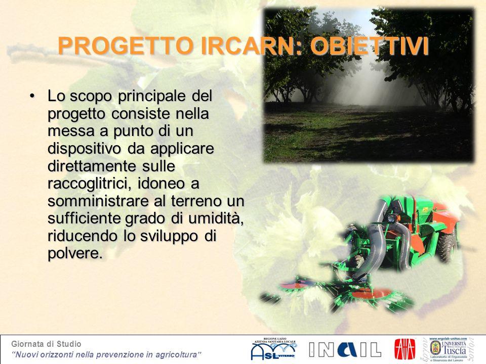 Giornata di Studio Nuovi orizzonti nella prevenzione in agricoltura PROGETTO IRCARN: OBIETTIVI Lo scopo principale del progetto consiste nella messa a