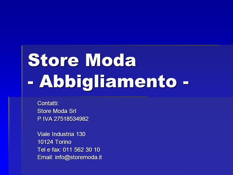 Store Moda - Abbigliamento - Contatti: Store Moda Srl P IVA 27518534982 Viale Industria 130 10124 Torino Tel e fax: 011 562 30 10 Email: info@storemoda.it