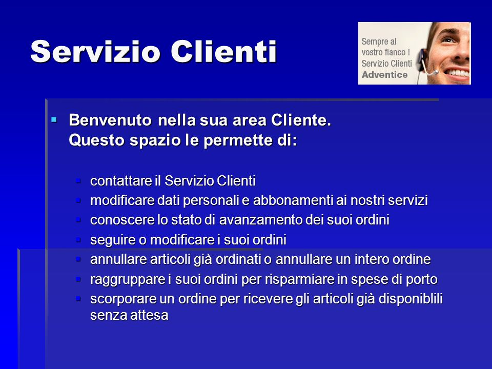 Servizio Clienti Benvenuto nella sua area Cliente. Questo spazio le permette di: Benvenuto nella sua area Cliente. Questo spazio le permette di: conta