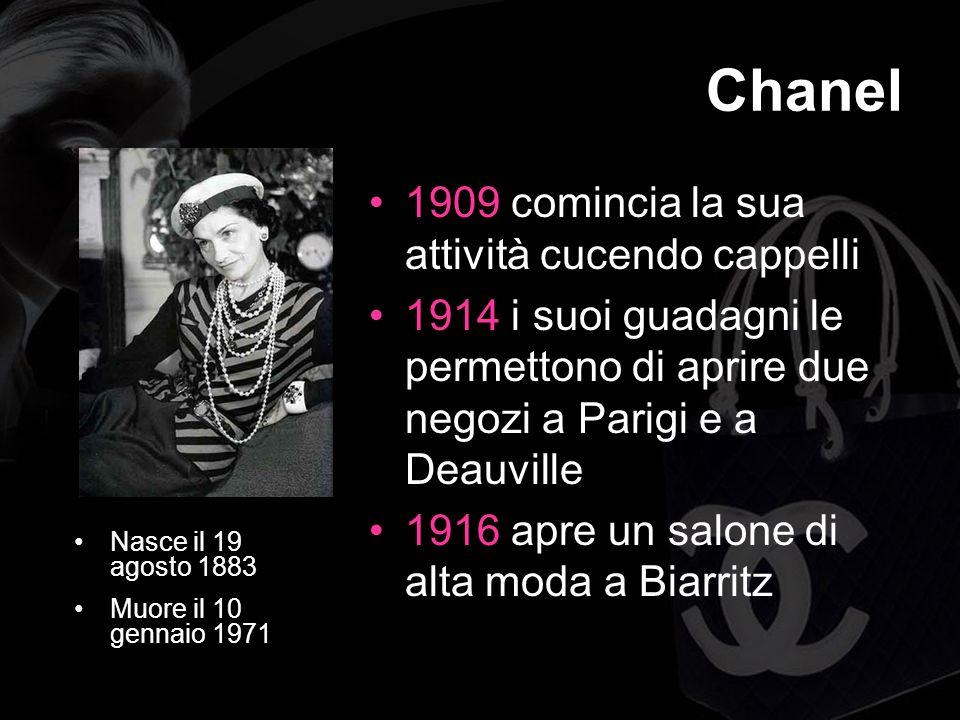 1909 comincia la sua attività cucendo cappelli 1914 i suoi guadagni le permettono di aprire due negozi a Parigi e a Deauville 1916 apre un salone di alta moda a Biarritz Chanel Nasce il 19 agosto 1883 Muore il 10 gennaio 1971