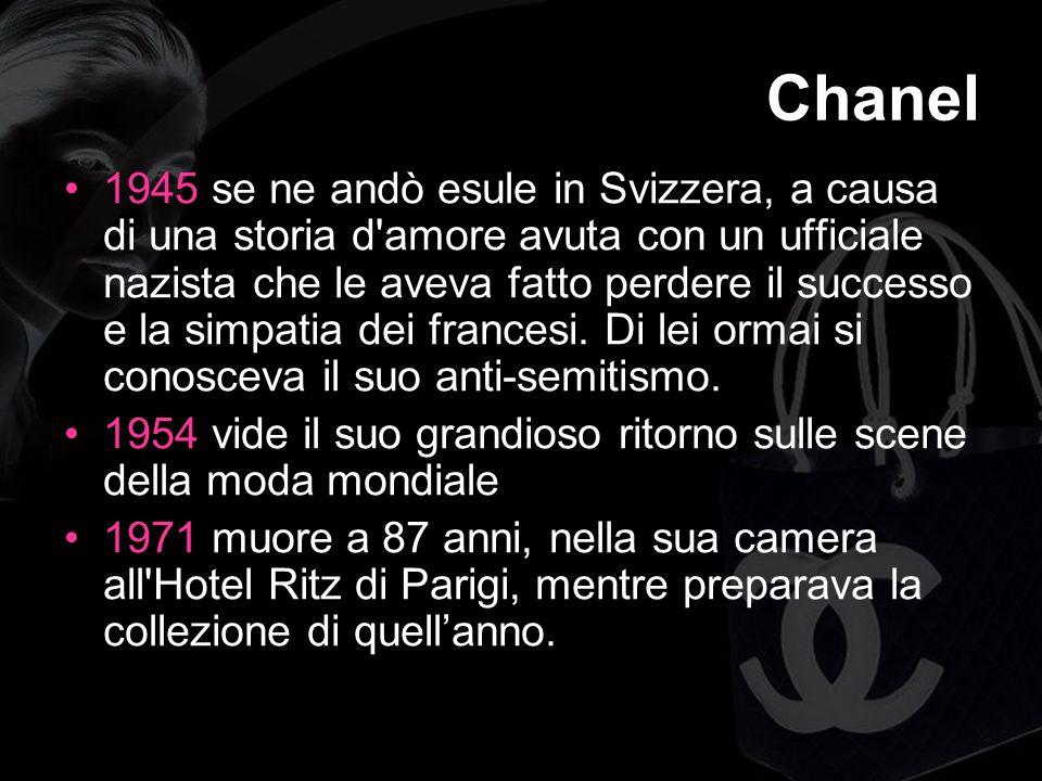 Chanel 1945 se ne andò esule in Svizzera, a causa di una storia d amore avuta con un ufficiale nazista che le aveva fatto perdere il successo e la simpatia dei francesi.
