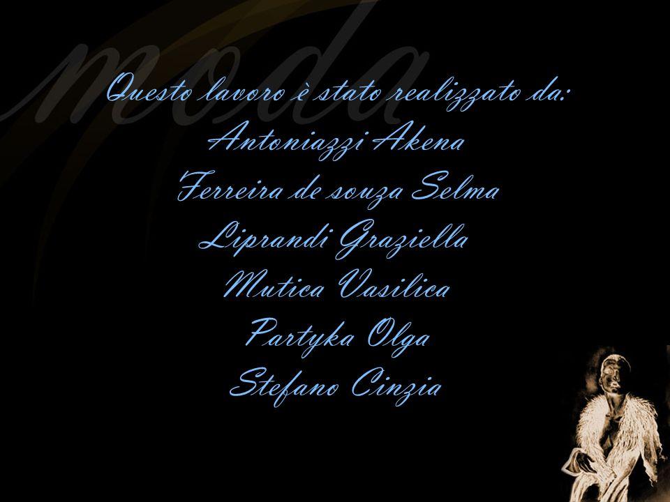 Questo lavoro è stato realizzato da: Antoniazzi Akena Ferreira de souza Selma Liprandi Graziella Mutica Vasilica Partyka Olga Stefano Cinzia