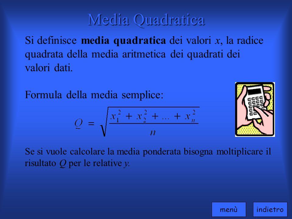 Media Quadratica Si definisce media quadratica dei valori x, la radice quadrata della media aritmetica dei quadrati dei valori dati.