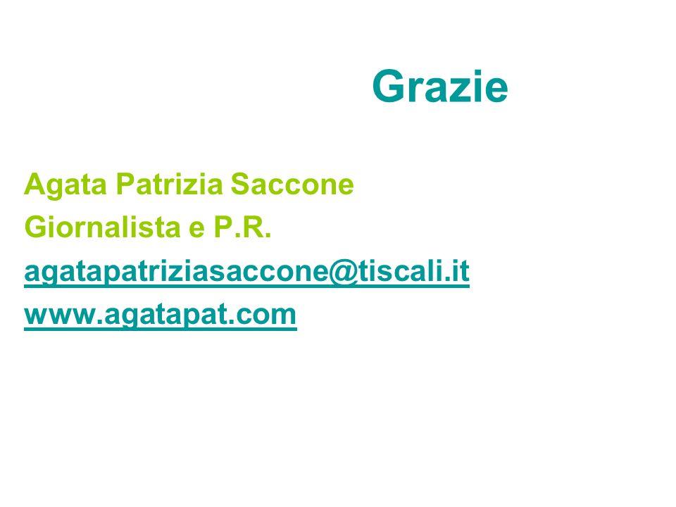 Grazie Agata Patrizia Saccone Giornalista e P.R. agatapatriziasaccone@tiscali.it www.agatapat.com