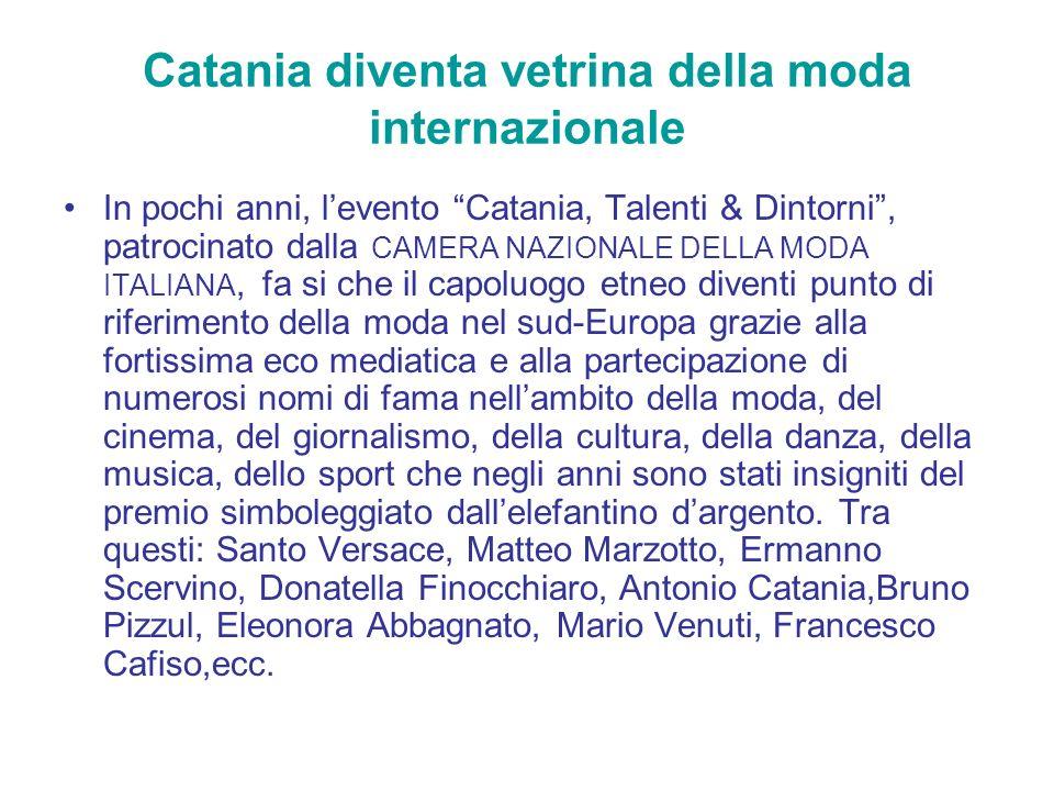 Catania diventa vetrina della moda internazionale In pochi anni, levento Catania, Talenti & Dintorni, patrocinato dalla CAMERA NAZIONALE DELLA MODA IT