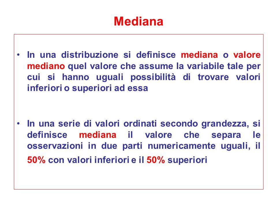 Mediana In una distribuzione si definisce mediana o valore mediano quel valore che assume la variabile tale per cui si hanno uguali possibilità di tro