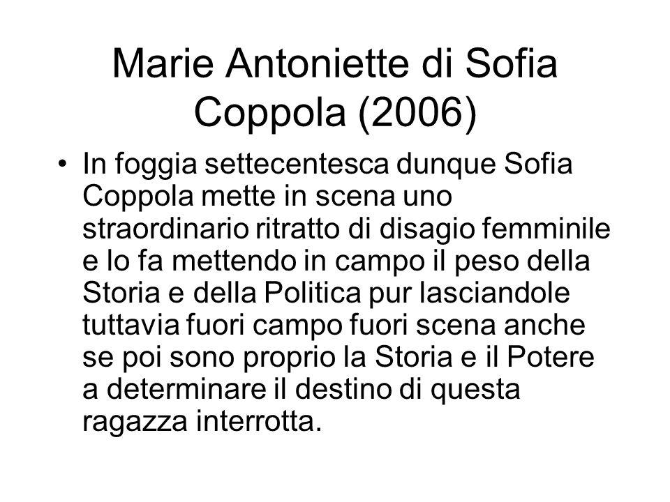 Marie Antoniette di Sofia Coppola (2006) In foggia settecentesca dunque Sofia Coppola mette in scena uno straordinario ritratto di disagio femminile e