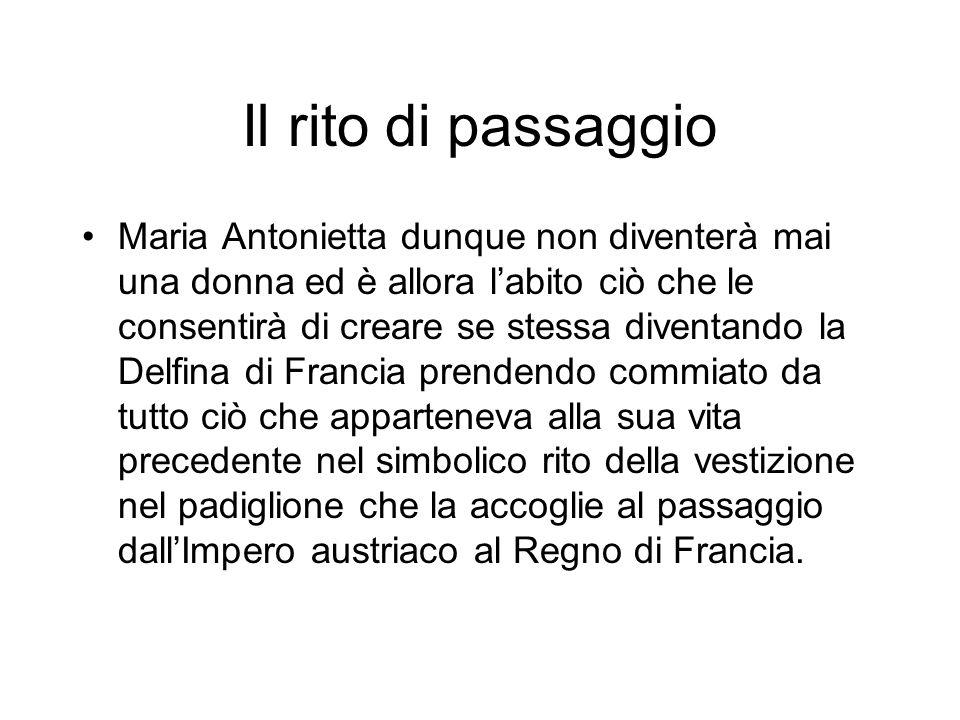 Il rito di passaggio Maria Antonietta dunque non diventerà mai una donna ed è allora labito ciò che le consentirà di creare se stessa diventando la De