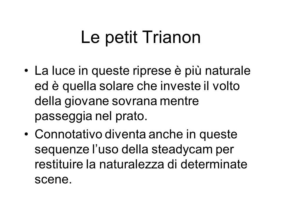 Le petit Trianon La luce in queste riprese è più naturale ed è quella solare che investe il volto della giovane sovrana mentre passeggia nel prato.