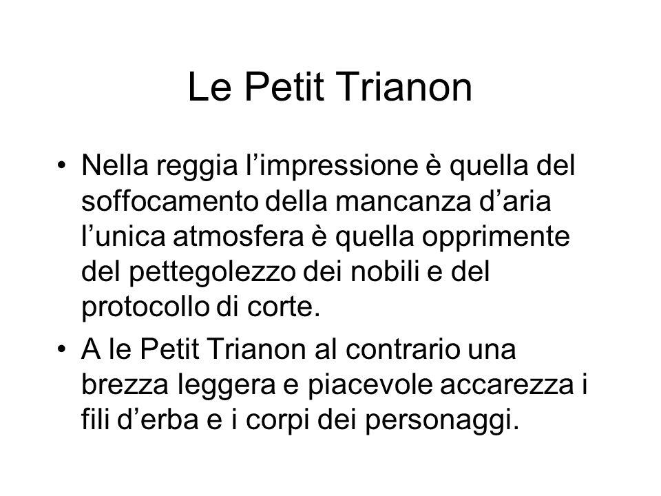 Le Petit Trianon Nella reggia limpressione è quella del soffocamento della mancanza daria lunica atmosfera è quella opprimente del pettegolezzo dei nobili e del protocollo di corte.
