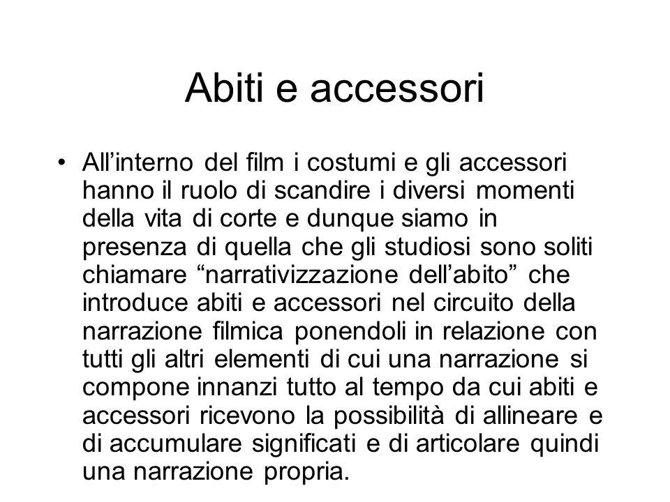 Abiti e accessori Allinterno del film i costumi e gli accessori hanno il ruolo di scandire i diversi momenti della vita di corte e dunque siamo in pre