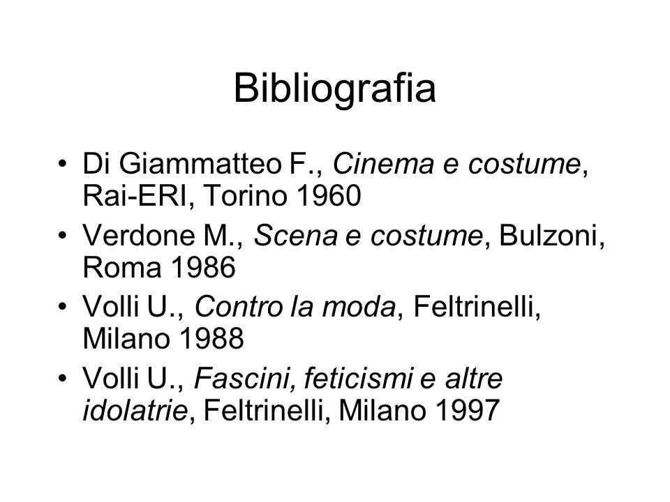 Bibliografia Di Giammatteo F., Cinema e costume, Rai-ERI, Torino 1960 Verdone M., Scena e costume, Bulzoni, Roma 1986 Volli U., Contro la moda, Feltri