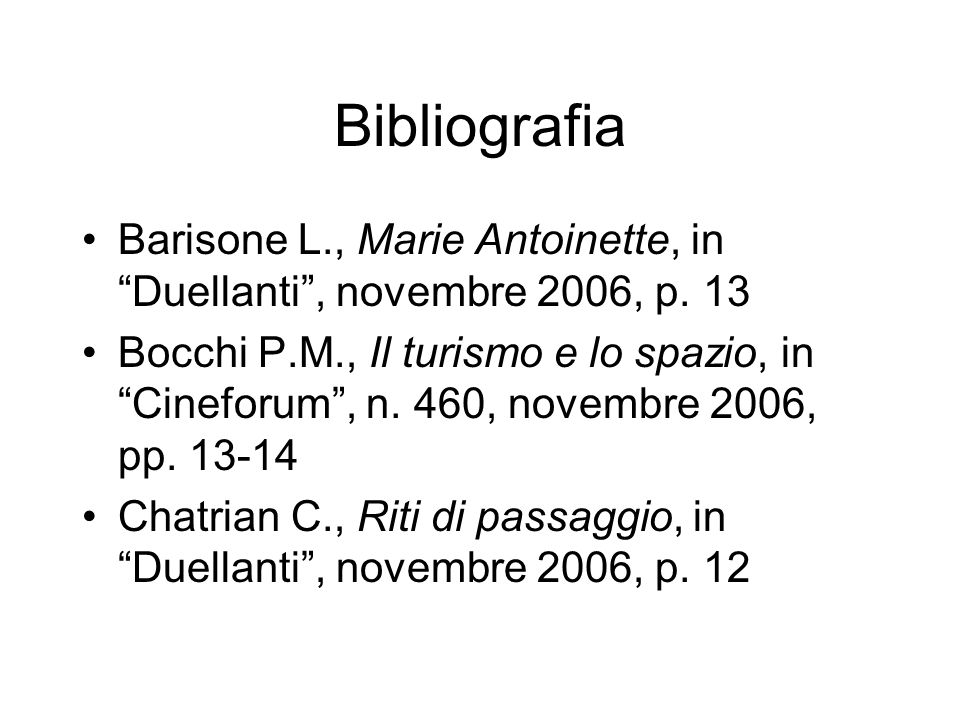 Bibliografia Barisone L., Marie Antoinette, in Duellanti, novembre 2006, p. 13 Bocchi P.M., Il turismo e lo spazio, in Cineforum, n. 460, novembre 200